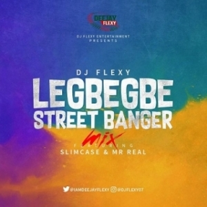 DJ Flexy - Legbegbe Street Banger Mix Ft. SlimCase & Mr Real